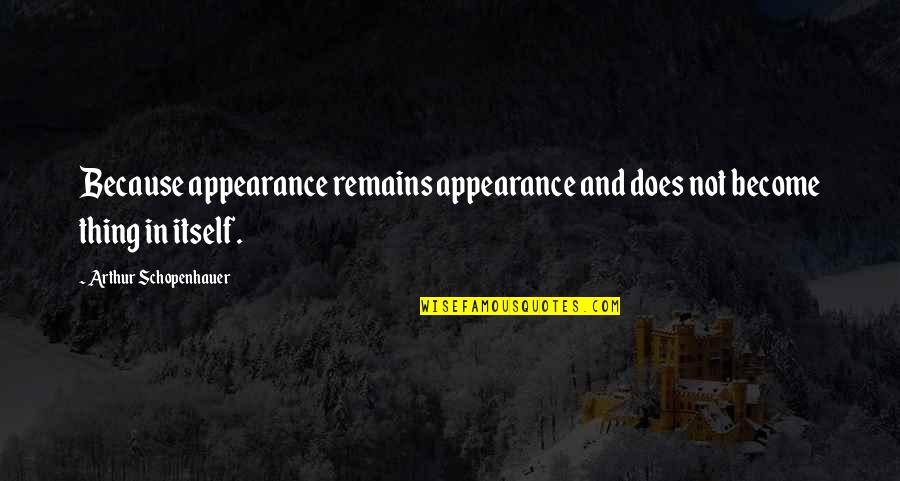 Humankind Evil Quotes By Arthur Schopenhauer: Because appearance remains appearance and does not become