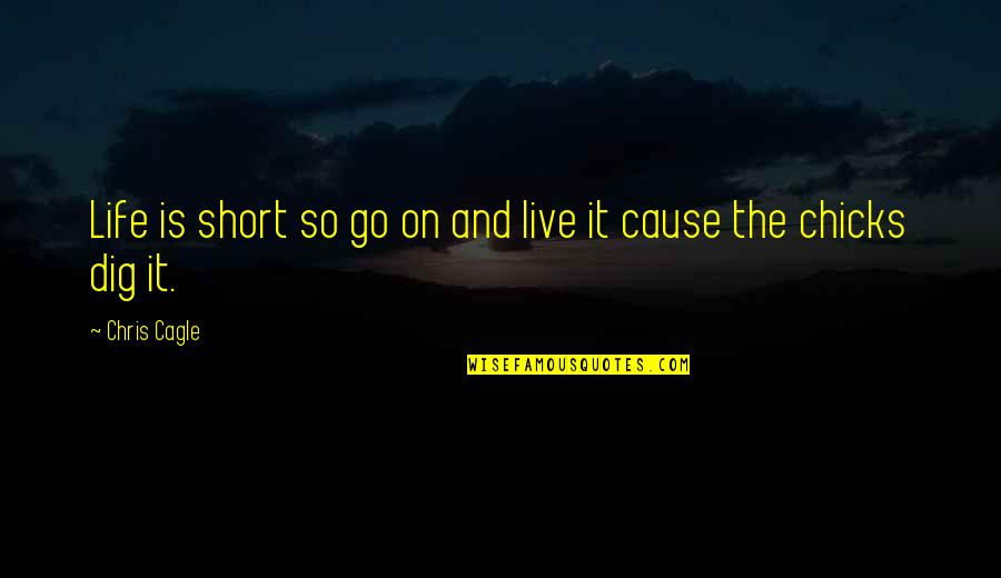 Humankind Evil Quotes By Chris Cagle: Life is short so go on and live