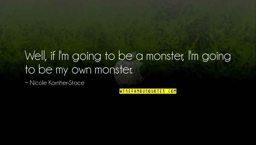 Humankind Evil Quotes By Nicole Kornher-Stace: Well, if I'm going to be a monster,