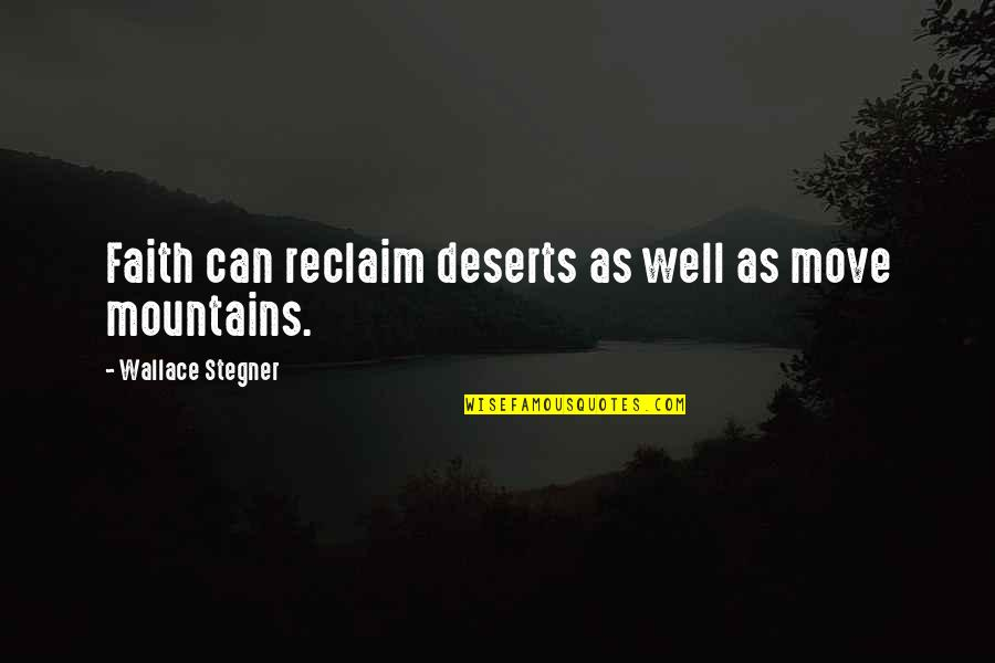 Humankind Evil Quotes By Wallace Stegner: Faith can reclaim deserts as well as move