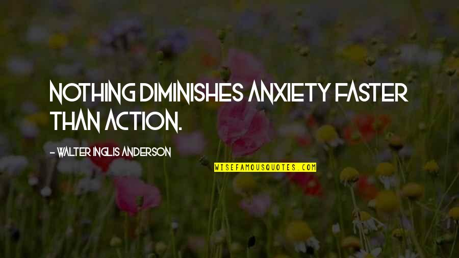 Humankind Evil Quotes By Walter Inglis Anderson: Nothing diminishes anxiety faster than action.