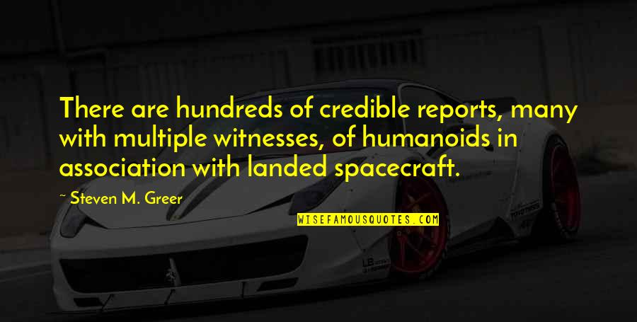 Humanoids Quotes By Steven M. Greer: There are hundreds of credible reports, many with