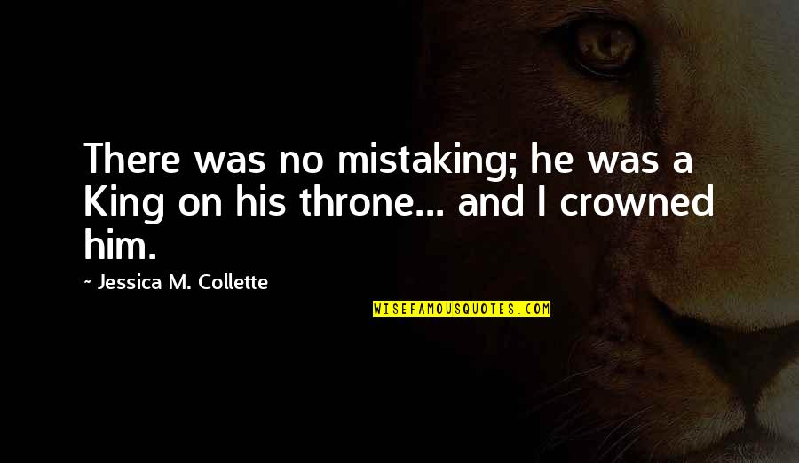 Humans And Pets Quotes By Jessica M. Collette: There was no mistaking; he was a King