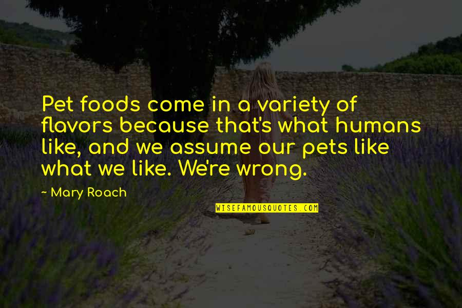 Humans And Pets Quotes By Mary Roach: Pet foods come in a variety of flavors