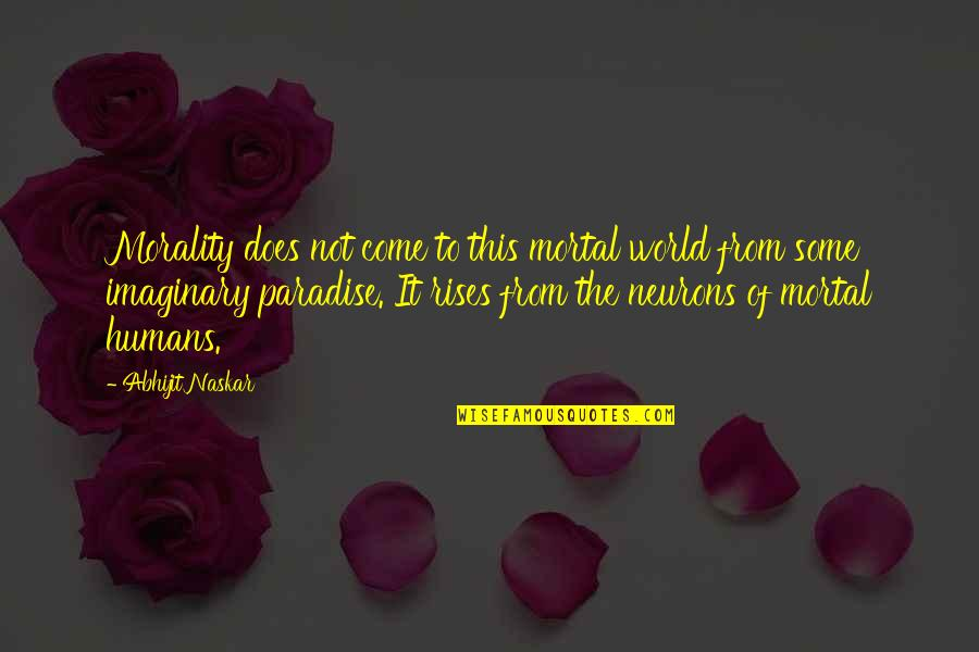 Humans And The World Quotes By Abhijit Naskar: Morality does not come to this mortal world