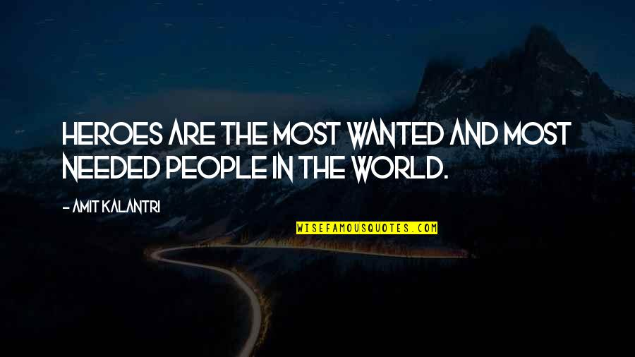 Humans And The World Quotes By Amit Kalantri: Heroes are the most wanted and most needed