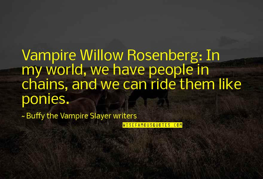Humans And The World Quotes By Buffy The Vampire Slayer Writers: Vampire Willow Rosenberg: In my world, we have
