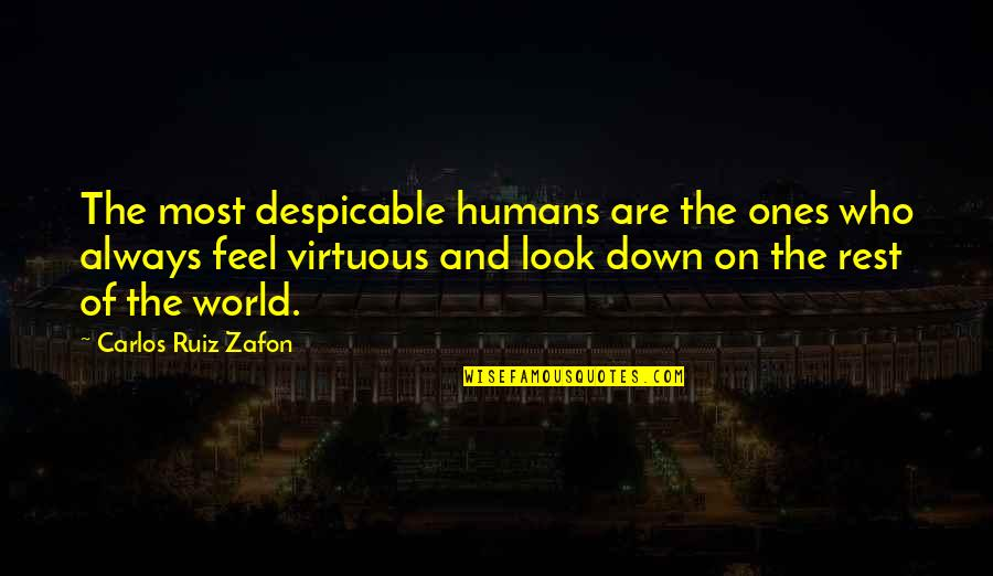Humans And The World Quotes By Carlos Ruiz Zafon: The most despicable humans are the ones who