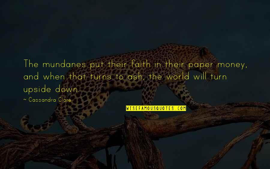 Humans And The World Quotes By Cassandra Clare: The mundanes put their faith in their paper