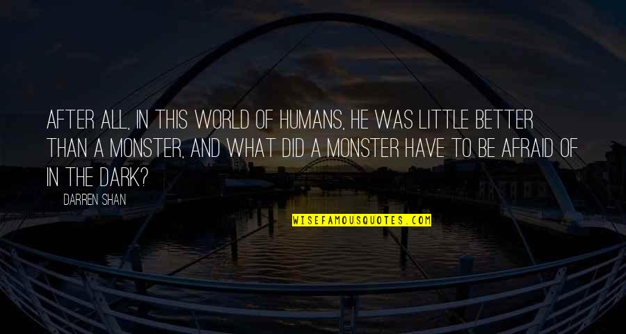 Humans And The World Quotes By Darren Shan: After all, in this world of humans, he