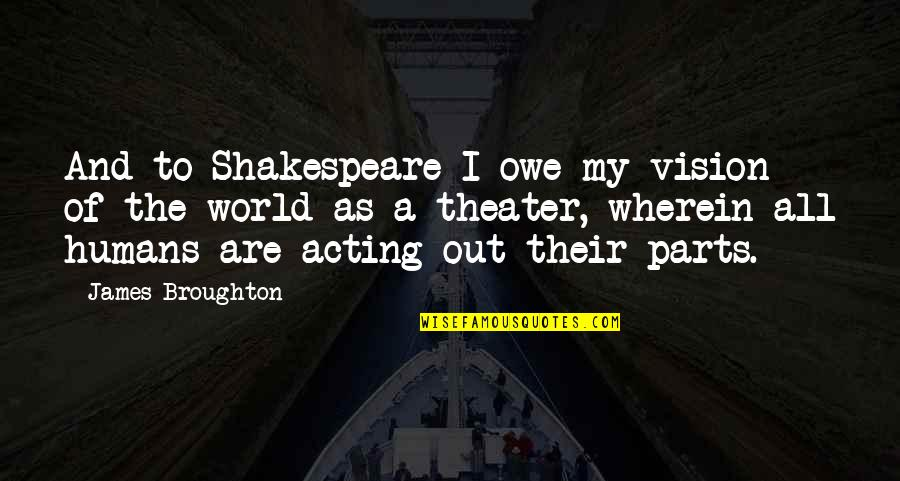 Humans And The World Quotes By James Broughton: And to Shakespeare I owe my vision of