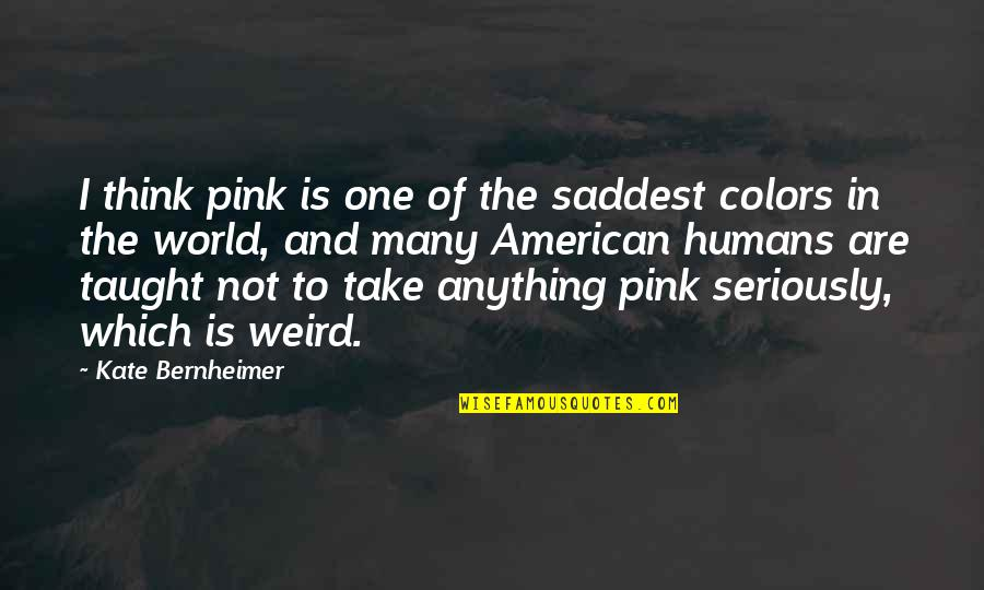 Humans And The World Quotes By Kate Bernheimer: I think pink is one of the saddest