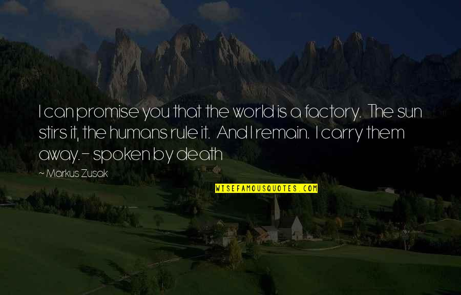 Humans And The World Quotes By Markus Zusak: I can promise you that the world is