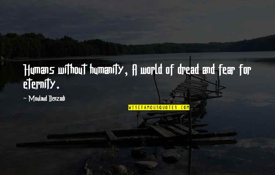 Humans And The World Quotes By Mouloud Benzadi: Humans without humanity, A world of dread and
