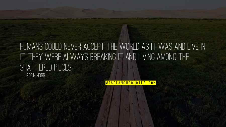 Humans And The World Quotes By Robin Hobb: Humans could never accept the world as it