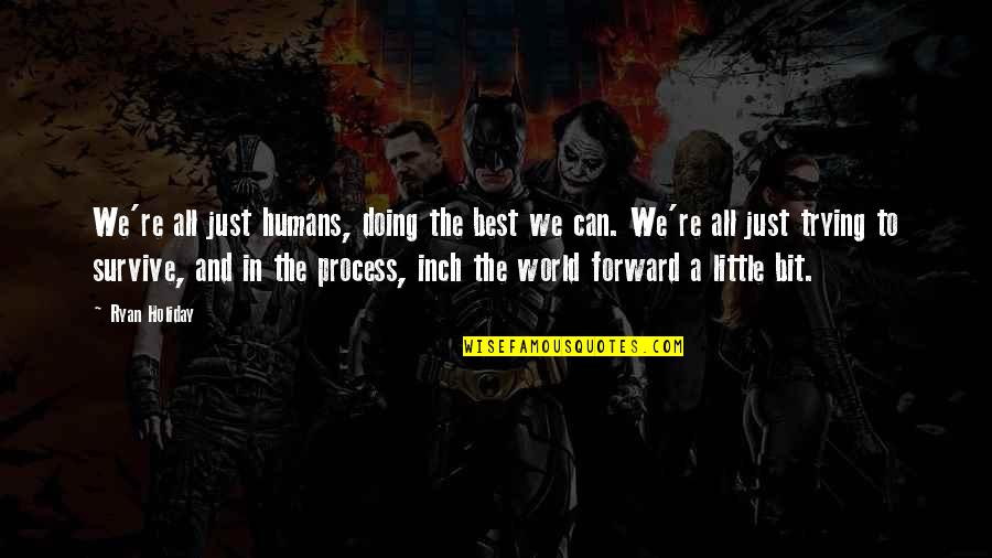 Humans And The World Quotes By Ryan Holiday: We're all just humans, doing the best we