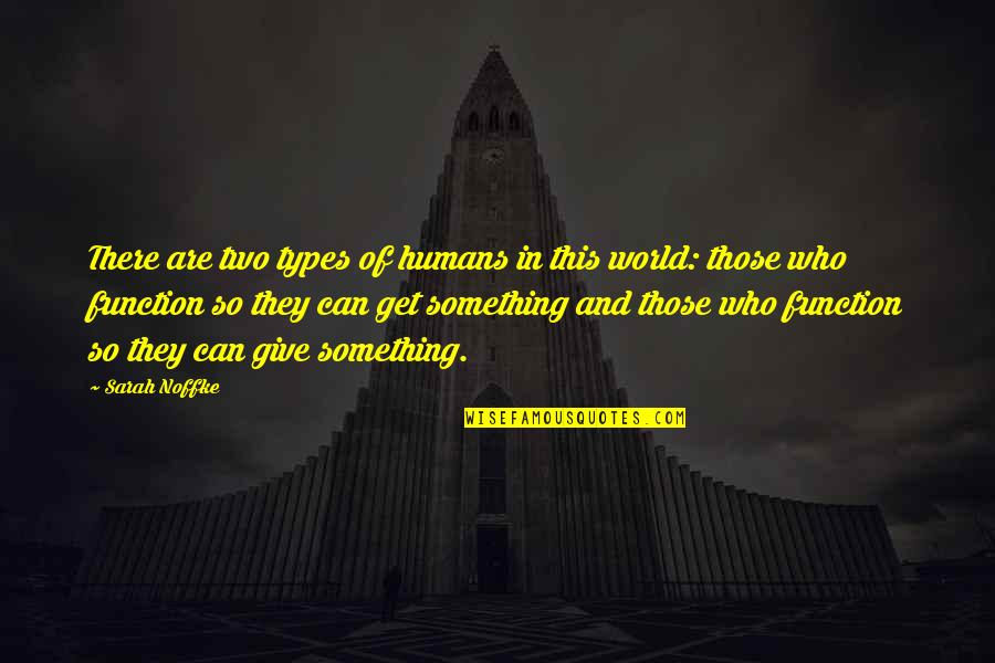 Humans And The World Quotes By Sarah Noffke: There are two types of humans in this