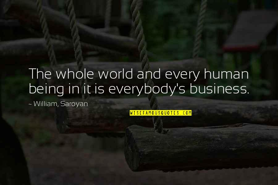Humans And The World Quotes By William, Saroyan: The whole world and every human being in