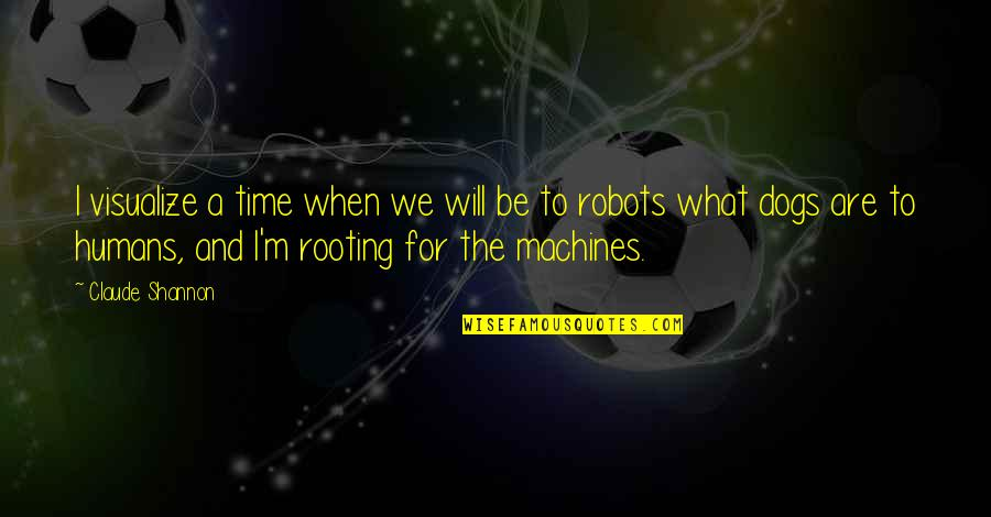 Humans As Robots Quotes By Claude Shannon: I visualize a time when we will be