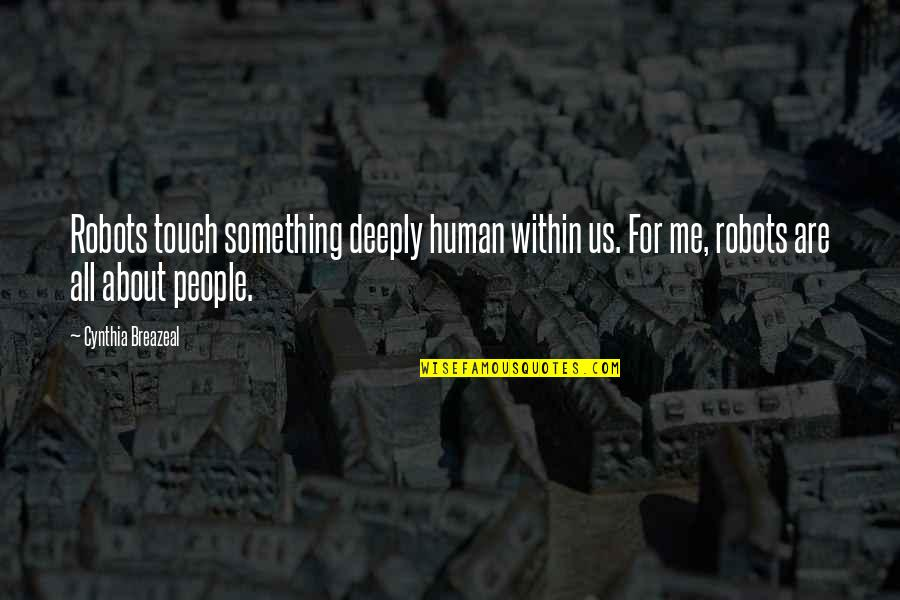 Humans As Robots Quotes By Cynthia Breazeal: Robots touch something deeply human within us. For