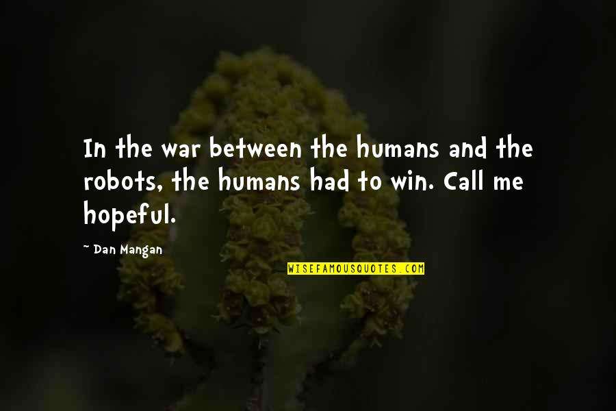 Humans As Robots Quotes By Dan Mangan: In the war between the humans and the