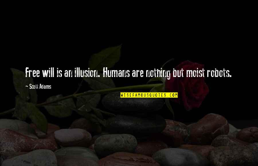 Humans As Robots Quotes By Scott Adams: Free will is an illusion. Humans are nothing