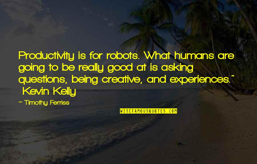 Humans As Robots Quotes By Timothy Ferriss: Productivity is for robots. What humans are going