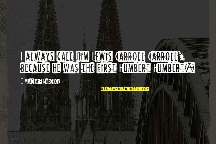 Humbert Quotes By Vladimir Nabokov: I always call him Lewis Carroll Carroll, because