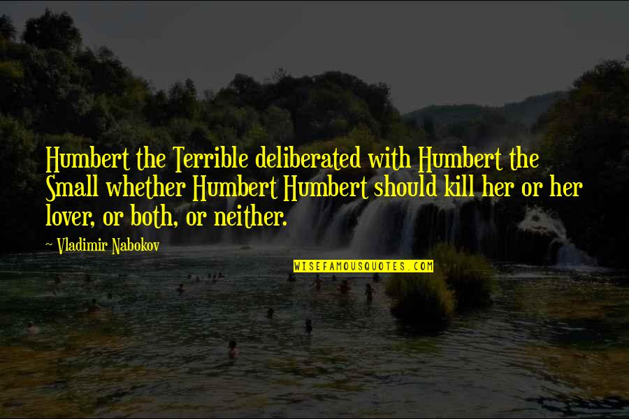 Humbert Quotes By Vladimir Nabokov: Humbert the Terrible deliberated with Humbert the Small
