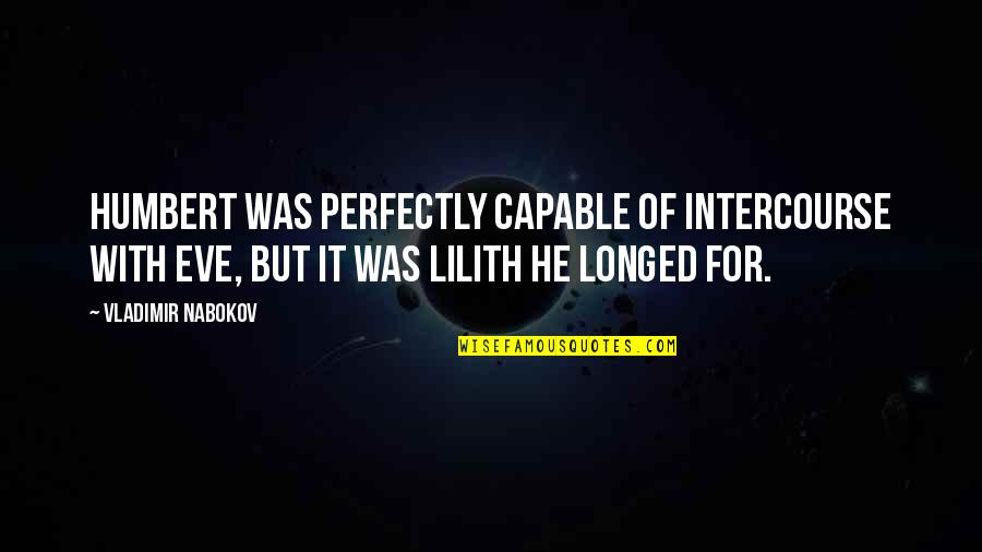Humbert Quotes By Vladimir Nabokov: Humbert was perfectly capable of intercourse with Eve,