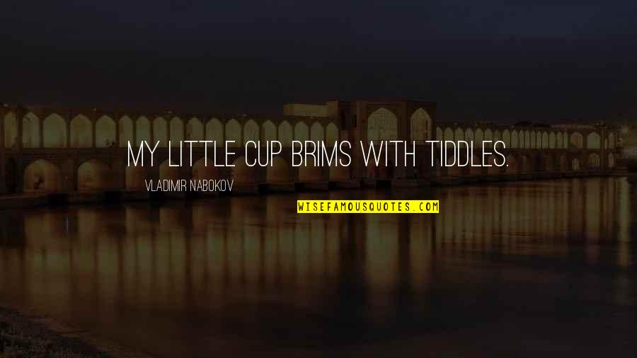 Humbert Quotes By Vladimir Nabokov: My little cup brims with tiddles.