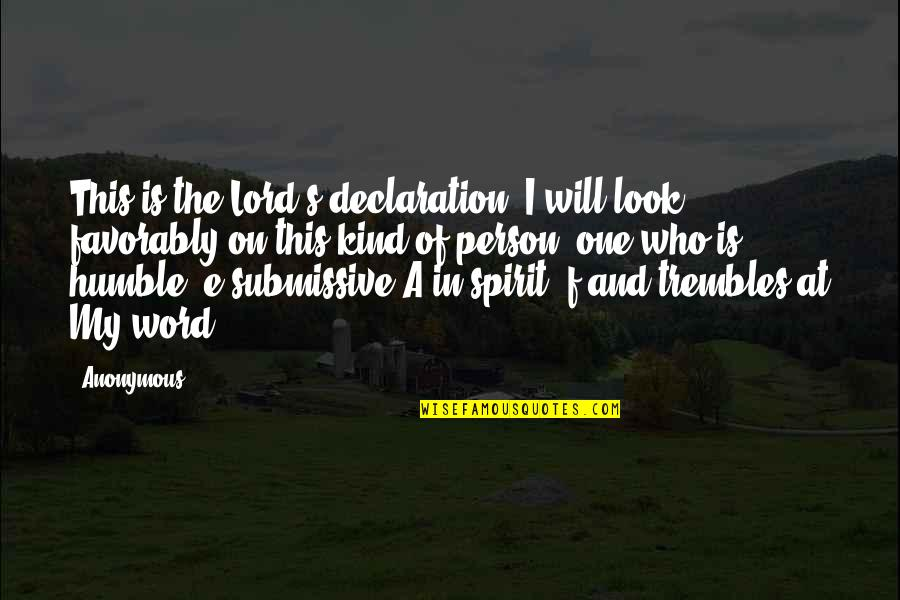Humble And Kind Quotes By Anonymous: This is the Lord's declaration. I will look