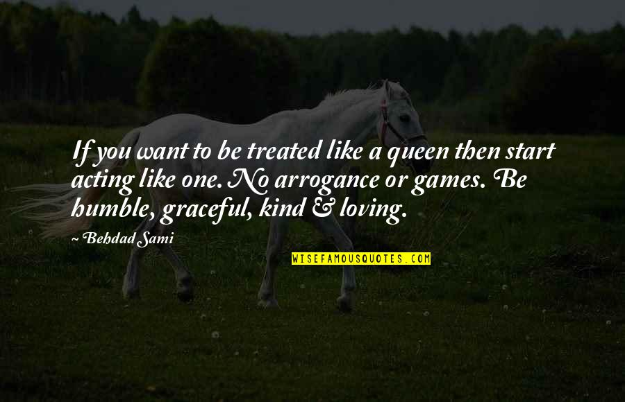 Humble And Kind Quotes By Behdad Sami: If you want to be treated like a