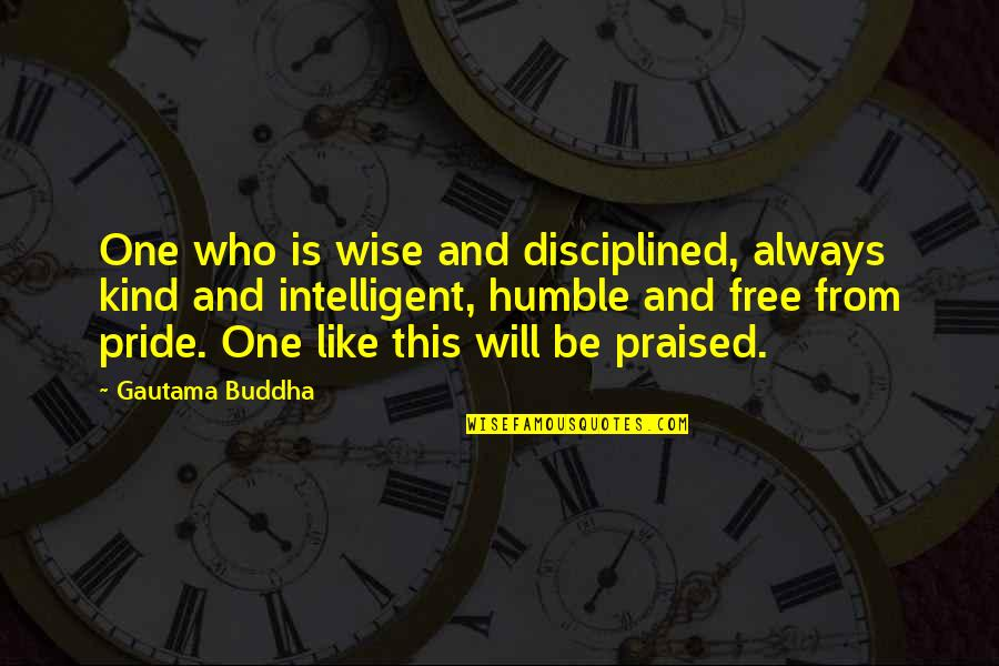Humble And Kind Quotes By Gautama Buddha: One who is wise and disciplined, always kind