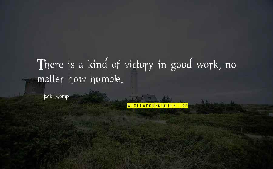 Humble And Kind Quotes By Jack Kemp: There is a kind of victory in good