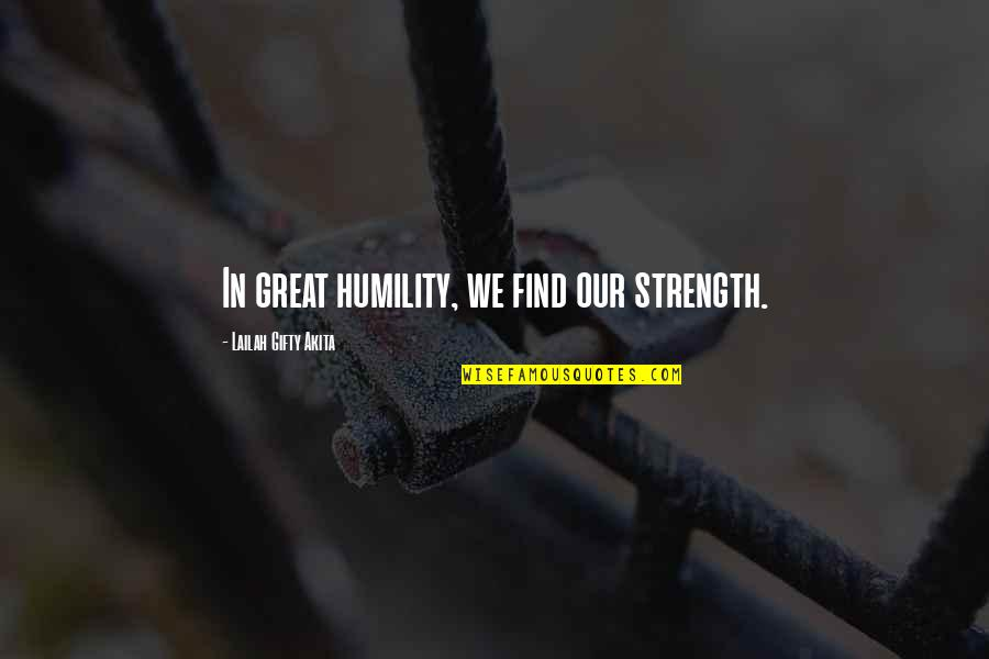 Humble And Kind Quotes By Lailah Gifty Akita: In great humility, we find our strength.