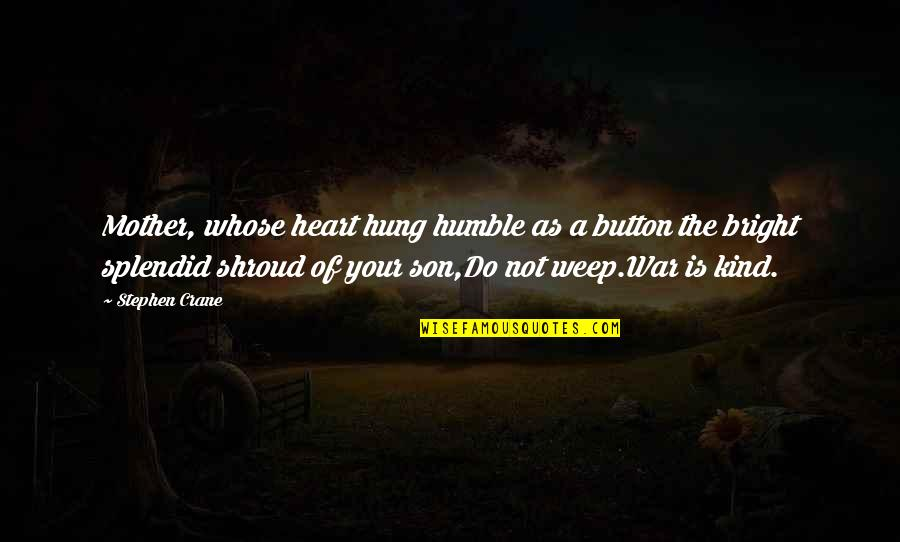 Humble And Kind Quotes By Stephen Crane: Mother, whose heart hung humble as a button