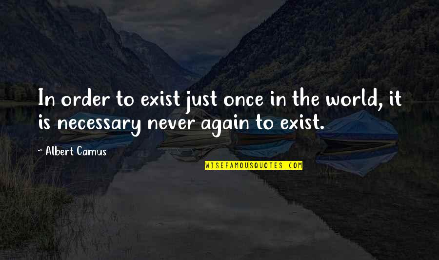Humble Friends Quotes By Albert Camus: In order to exist just once in the