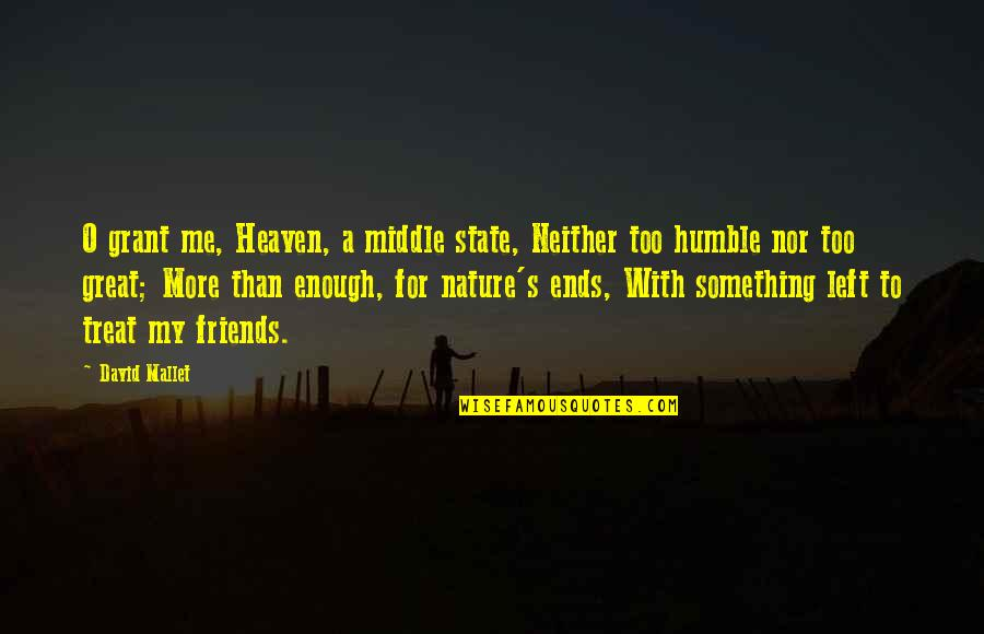 Humble Friends Quotes By David Mallet: O grant me, Heaven, a middle state, Neither