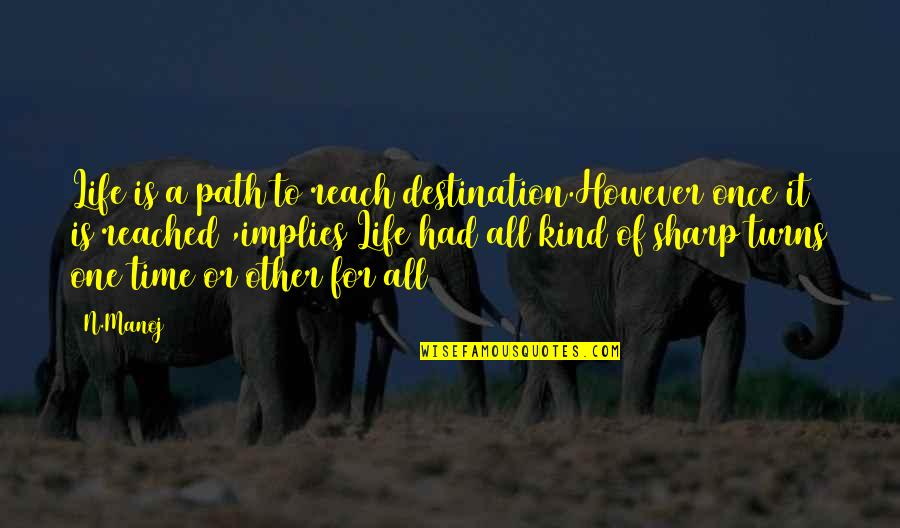 Humble Friends Quotes By N.Manoj: Life is a path to reach destination.However once