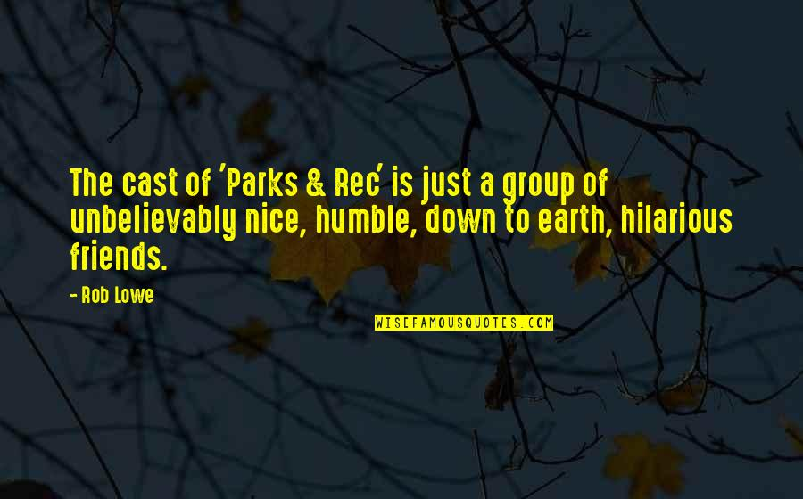 Humble Friends Quotes By Rob Lowe: The cast of 'Parks & Rec' is just