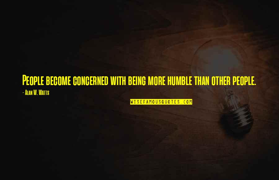 Humble Quotes By Alan W. Watts: People become concerned with being more humble than