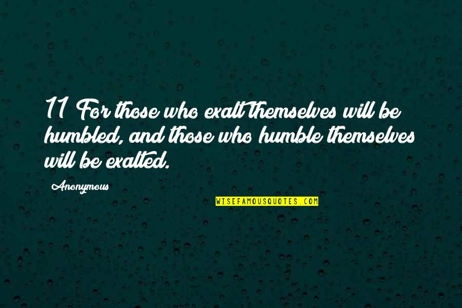 Humble Quotes By Anonymous: 11 For those who exalt themselves will be