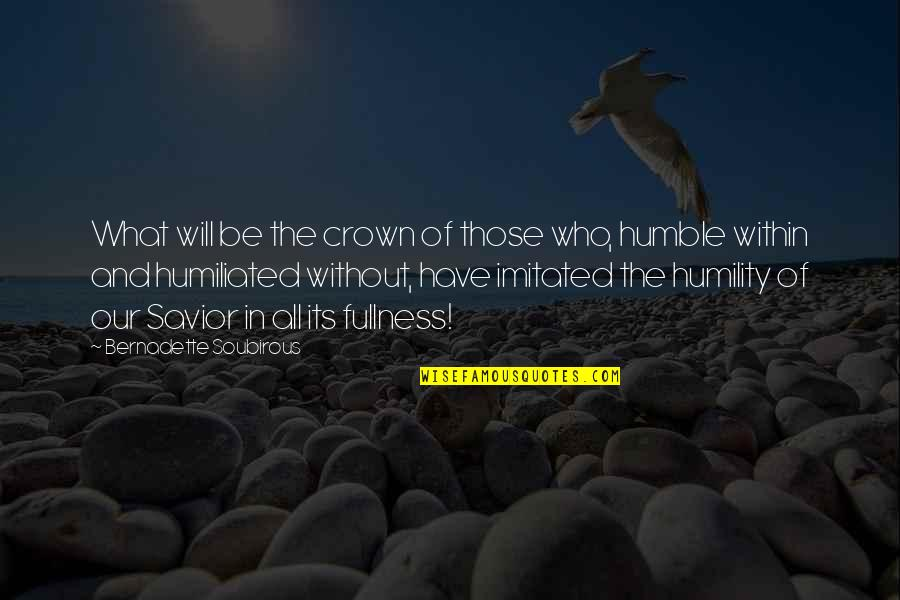 Humble Quotes By Bernadette Soubirous: What will be the crown of those who,