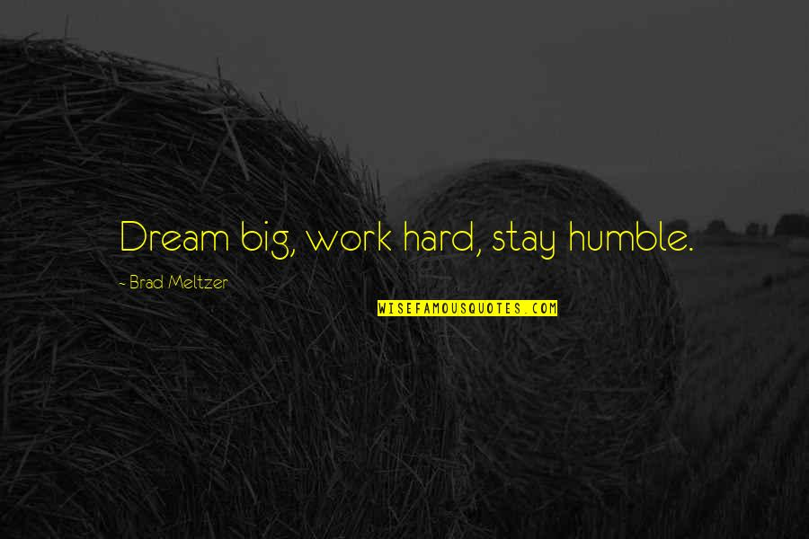 Humble Quotes By Brad Meltzer: Dream big, work hard, stay humble.