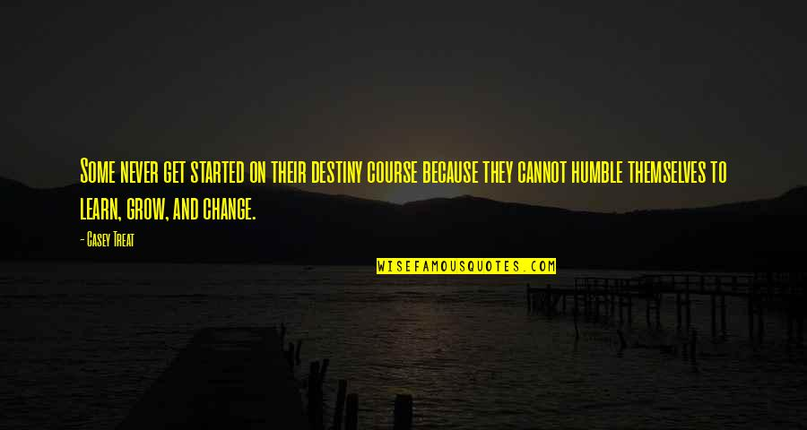 Humble Quotes By Casey Treat: Some never get started on their destiny course