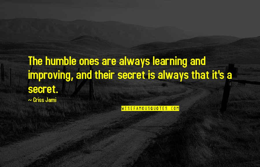 Humble Quotes By Criss Jami: The humble ones are always learning and improving,