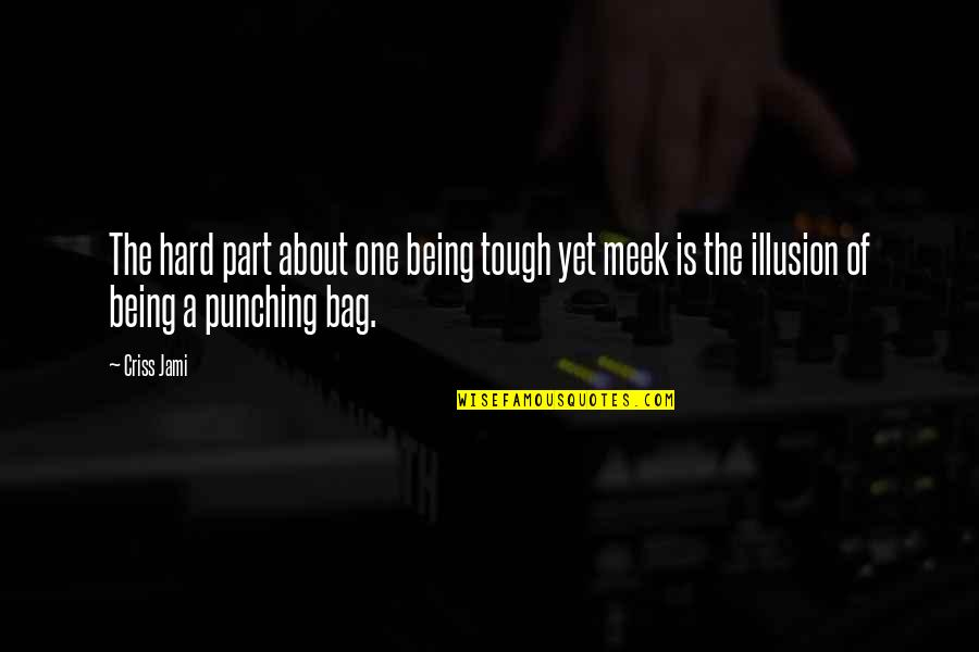 Humble Quotes By Criss Jami: The hard part about one being tough yet
