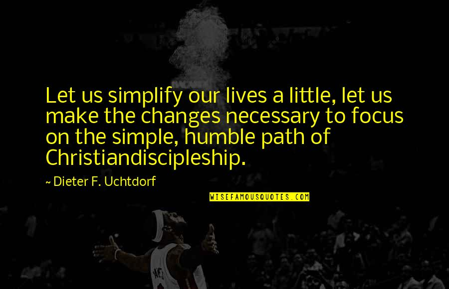 Humble Quotes By Dieter F. Uchtdorf: Let us simplify our lives a little, let