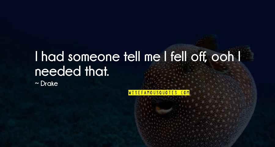 Humble Quotes By Drake: I had someone tell me I fell off,